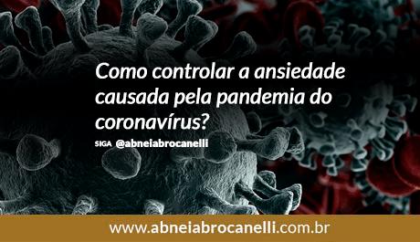 Como controlar a ansiedade causada pela pandemia do coronavírus?